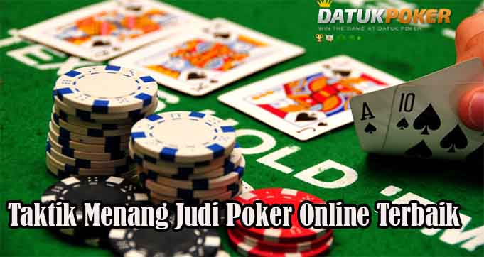 Taktik Menang Judi Poker Online Terbaik